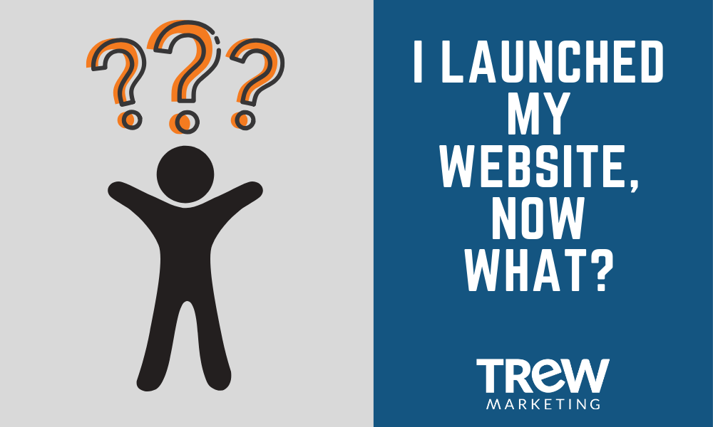 I Launched My Website, Now What?