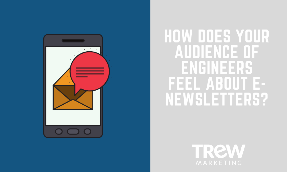 How Does Your Audience of Engineers Feel About E-Newsletters?